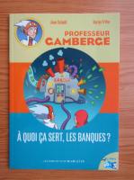 Anticariat: Jean Schalit - Professeur Gamberge. A quoi ca sert, les banques?