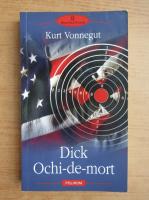 Anticariat: Kurt Vonnegut - Dick Ochi-de-mort