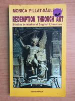 Anticariat: Monica Pillat - Redemption through art. Studies in Medieval English Literature