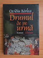 Ovidiu Barlea - Drumul de pe urma