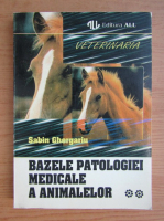 Sabin Ghergariu - Bazele patologiei medicale a animalelor (volumul 2)