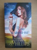 Anticariat: Susan Elizabeth Phillips - Vino si saruta-ma