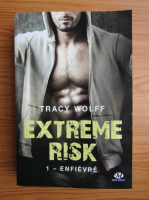 Tracy Wolff - Enfievre. Extreme risk