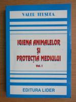 Valer Teusdea - Igiena animalelor si protectia mediului (volumul 1)