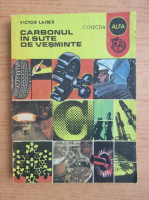 Anticariat: Victor Laiber - Carbonul in sute de vesminte