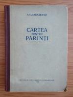 A. S. Makarenko - Cartea pentru parinti
