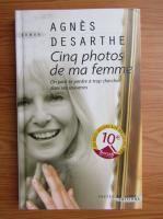 Agnes Desarthe - Cinq photos de ma femme