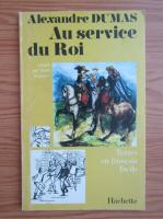 Anticariat: Alexandre Dumas - Au service du Roi (volumul 1)