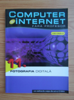 Anticariat: Computer si internet fara profesor, volumul 11. Fotografia digitala