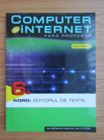 Anticariat: Computer si internet fara profesor, volumul 6. Word, editorul de texte