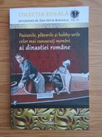 Dan Silviu Boerescu - Pasiunile, placerile si hobby-urile celor mai cunoscuti membri ai dinastiei romane (volumul 15)