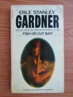 Anticariat: Erle Stanley Gardner - Fish or cut bait