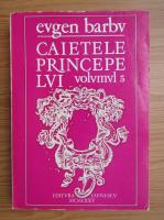 Anticariat: Eugen Barbu - Caietele princepelui (volumul 5)