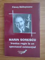 Anticariat: Fanus Bailesteanu - Marin Sorescu. Ironica regie la un spectacol existential