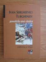 Ivan Sergheevici Turgheniev - Povestirile unui vanator, volumul 2. Padurea si stepa