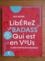 Anticariat: Julie Van Grol - Liberez la badass qui est en vous