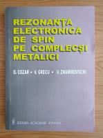 Anticariat: O. Cozar - Rezonanta electronica de spin pe complecsi metalici