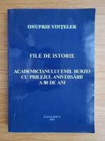 Anticariat: Onufrie Vinteler - File de istorie. Academicianului Emil Burzo cu prilejul aniversarii a 80 de ani