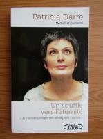 Anticariat: Patricia Darre - Un souffle vers l'eternite