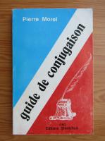 Anticariat: Pierre Morel - Guide de conjugaison
