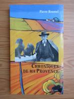 Anticariat: Pierre Roumel - Chroniques de ma provence