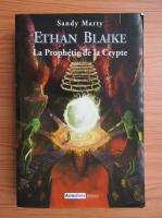 Anticariat: Sandy Marty - Ethan Blaike, volumul 3. La prophetie de la crypte