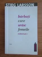 Stieg Larsson - Barbati care urasc femeile. Millennium 1