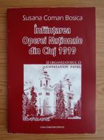 Anticariat: Susana Coman Bosica - Infiintarea operei nationale din Cluj 1919