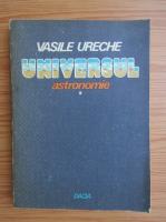 Anticariat: Vasile Ureche - Universul, volumul 1. Astronomie