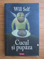 Will Self - Cucul si pupaza