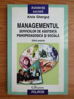 Alois Ghergut - Managementul serviciilor de asistenta psihopedagogica si scolara. Ghid practic