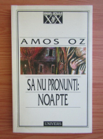 Amos Oz - Sa nu pronunti: noapte