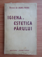 Anticariat: Aurel Voina - Igiena si estetica parului (1939)