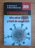 Bernd Lee - Coronavirusul. Intre adevar stiintific si teorii ale conspiratiei