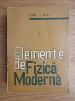 Anticariat: Emil Luca - Elemente de fizica moderna (volumul 1)