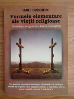 Emile Durkheim - Formele elementare ale vietii religioase. Sociologia religioasa si teoria cunoasterii