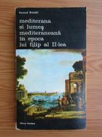Fernand Braudel - Mediterana si lumea mediteraneana in epoca lui FIlip al II-lea (volumul 5)