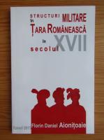 Anticariat: Florin Daniel Aionitoaie - Structuri militare in Tara Romaneasca in secolul XVII