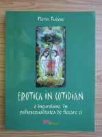 Florin Tudose - Erotica in cotidian. O incursiune in psihosexualitatea de fiecare zi