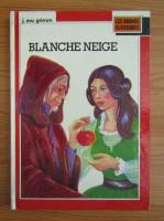 Anticariat: Fratii Grimm - Blanche-neige et autres contes