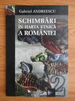 Gabriel Andreescu - Schimbari in harta etnica a Romaniei (volumul 12)