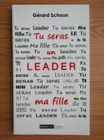 Anticariat: Gerard Schoun - Tu seras un leader, ma fille