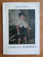 Anticariat: Grigore Dobrescu - Copilul nimanui