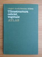 I. Anghel - Ultrastructura celulei vegetale. Atlas