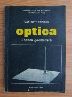 Ioan Iovit Popescu - Optica, volumul 1. Optica geometrica