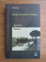 Iosif Constantin Dragan - Prin Europa, volumul 2. In drum spre Roma