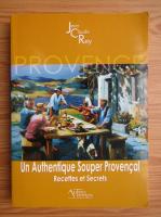Jean Claude Rey - Un authentique souper provencal. Recettes et secrets