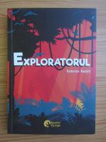 Anticariat: Katherine Rundell - Exploratorul