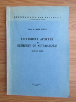 Maria Steflea - Electronica aplicata si elemente de automatizari. Note de curs