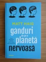 Matt Haig - Ganduri de pe o planeta nervoasa